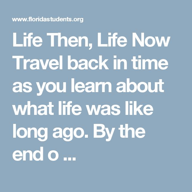 Life Then, Life Now Travel back in time as you learn about what life was like long ago. By the end o ...