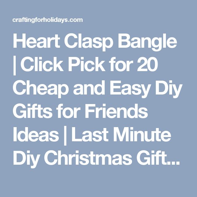 Heart Clasp Bangle   Click Pick for 20 Cheap and Easy Diy Gifts for Friends Ideas   Last Minute Diy Christmas Gifts Ideas for Family - Crafting For Holidays
