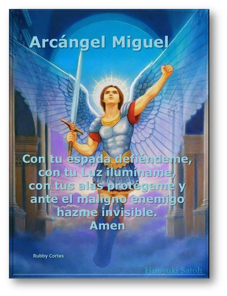 Arcángel Miguel... Defend me with your sword,illuminate me by your light,protect me under your wings and make me invisible before the evil one
