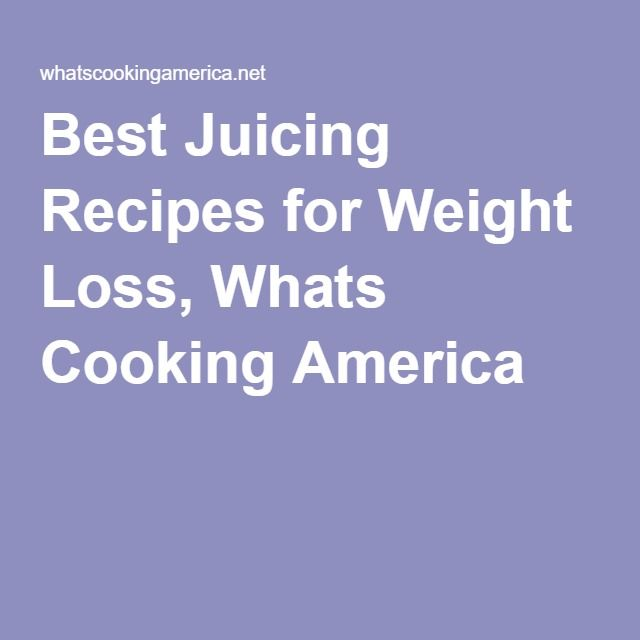 Best Juicing Recipes for Weight Loss, Whats Cooking America