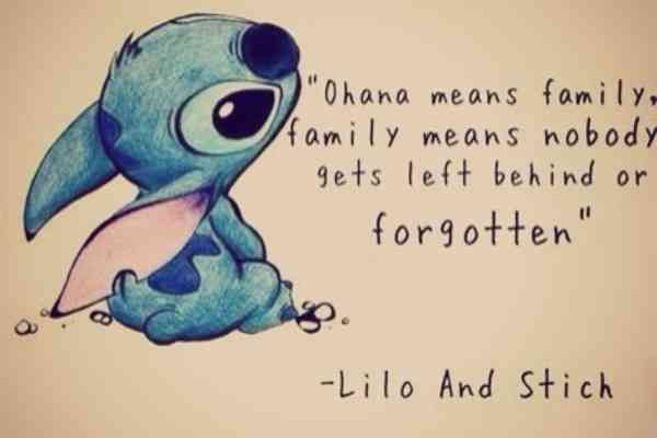 """Ohana means family, family means nobody gets left behind or forgotten."" —Lilo & Stitch"