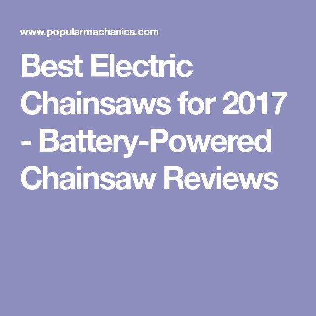 Best Electric Chainsaws for 2017 - Battery-Powered Chainsaw Reviews