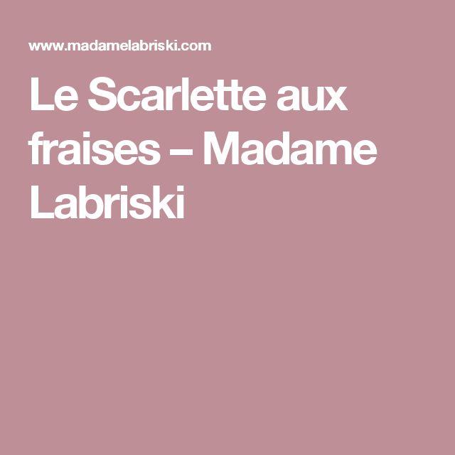 Le Scarlette aux fraises – Madame Labriski