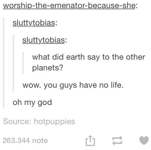 I'd be like Pluto out there. Furthest thing from a life and most people don't even think of me as human anymore<---I can't even