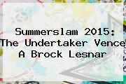 http://tecnoautos.com/wp-content/uploads/imagenes/tendencias/thumbs/summerslam-2015-the-undertaker-vence-a-brock-lesnar.jpg Summerslam 2015. Summerslam 2015: The Undertaker vence a Brock Lesnar, Enlaces, Imágenes, Videos y Tweets - http://tecnoautos.com/actualidad/summerslam-2015-summerslam-2015-the-undertaker-vence-a-brock-lesnar/