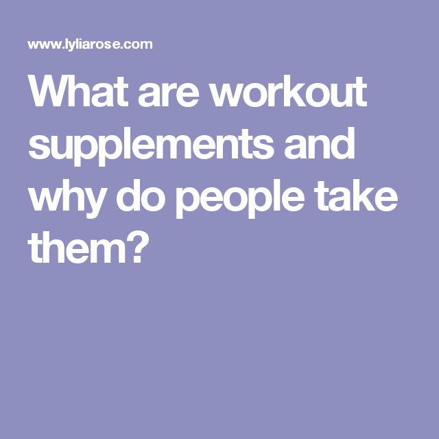 What are workout supplements and why do people take them? Lylia Rose UK lifestyle blog post