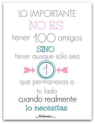 Lo importante no es tener 100 amigos, sino tener aunque sólo sea 1
