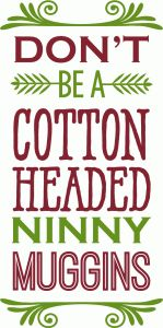 Silhouette Design Store - View Design #71900: don't be a cotton headed ninnymuggings - phrase