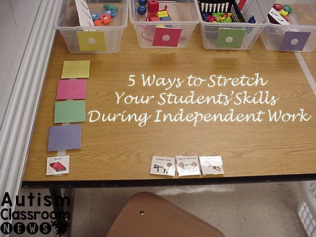 5 Ways to Stretch Your Students' Skills During Independent Work - Autism Classroom Resources