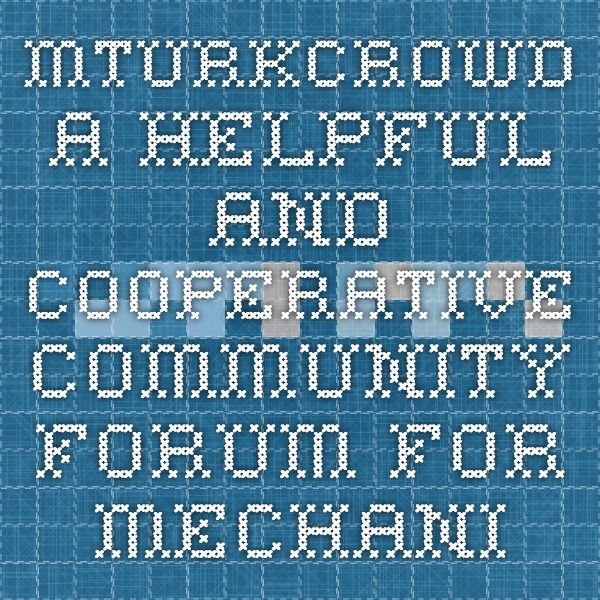 MTurkCrowd - A helpful and cooperative community forum for Mechanical Turk workers and requesters. #mturk #mechanicalturk #amazon