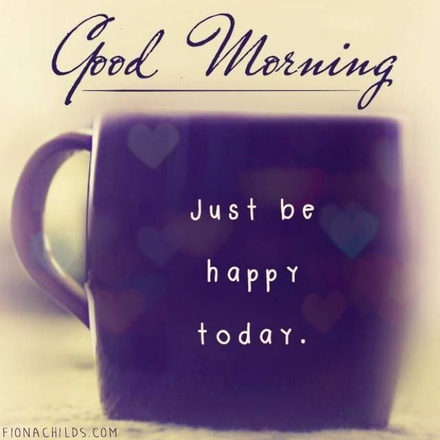 Good Morning just Be Happy Today