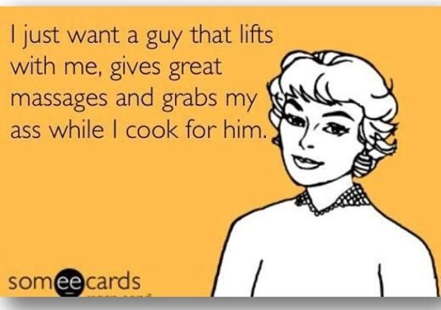 I just want a guy who lifts with me, gives great massages & smacks my ass while I cook - ummm yes! Fitness motivation