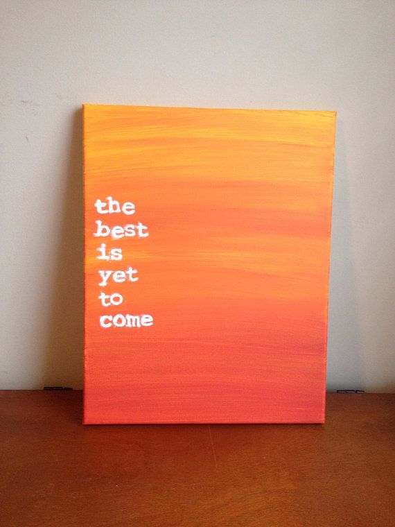 Canvas Quote Painting the best is yet to come  by heathersm87