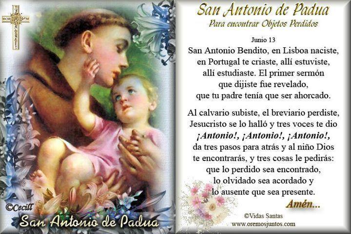 San Antonio de Padua. Para encontrar Objetos Perdidos. San Antonio Bendito, en Lisboa naciste,en Portugal te criaste, allí estuviste,allí estudiaste. El