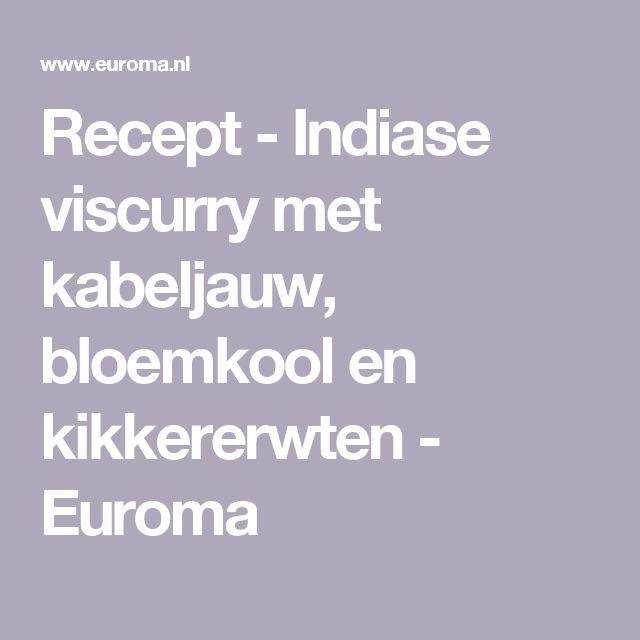 Recept - Indiase viscurry met kabeljauw, bloemkool en kikkererwten - Euroma