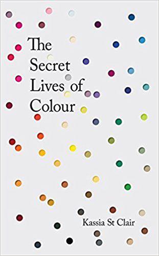 The Secret Lives of Colour: RADIO 4's BOOK OF THE WEEK: Amazon.de: Kassia St Clair: Fremdsprachige Bücher