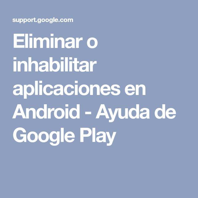 Eliminar o inhabilitar aplicaciones en Android - Ayuda de Google Play