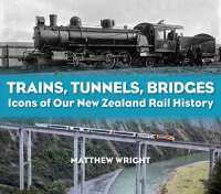 Cover of my book 'Trains, Tunnels, Bridges', which sat at No.3 on a New Zealand best-selling list for some months in late 2013.