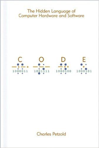 Code: The Hidden Language of Computer Hardware and Software: Charles Petzold: 9780735611313: Amazon.com: Books
