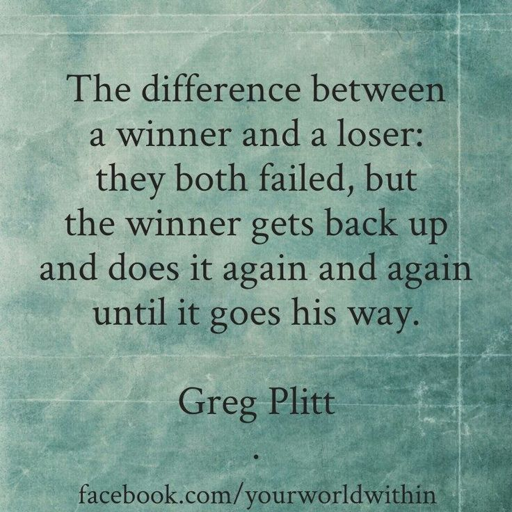 The difference between a winner and a loser: they both failed, but the winner gets back up and does it again and again until it goes his way. Greg Plitt