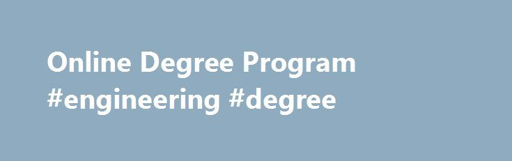Online Degree Program #engineering #degree http://degree.nef2.com/online-degree-program-engineering-degree/  #online engineering bachelors degree # Degrees, Certificates Single Courses Degree Programs College of Engineering Degrees Granted The CNU College of Engineering offers online Bachelor and Master of Science in Engineering degrees with electives in computer, electrical, environmental, mechanical engineering, and online Bachelor degrees in computer science and quality assurance science…