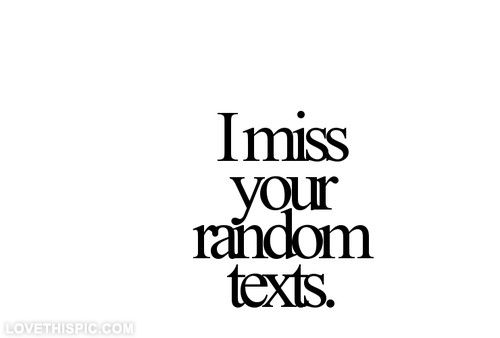 I Miss Your Random Texts Pictures, Photos, and Images for Facebook, Tumblr, Pinterest, and Twitter