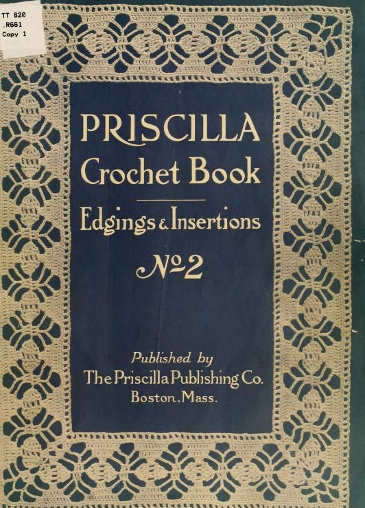 The Priscilla crochet book, edgings and insertions. The book is shown in its entirety, found in Internet Archives.