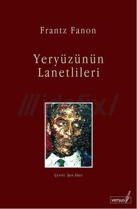 Frantz Fanon'un sömürgeciliğin sömürge halkları üzerindeki psikolojik sonuçlarını analiz etmeye çalıştığı en ünlü eseri olan Yeryüzünün Lanetlileri sömürgecilik karşıtı mücadelenin ve Üçüncü Dünya'nın özgürlüğünün manifestosu olarak bilinmektedir. Afrika'daki ulusal kurtuluş hareketlerinin ve Amerika birleşik Devletleri'ndeki Kara Panterler örgütünün esin kaynağı olmuştur.