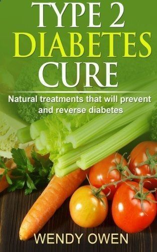 Type 2 Diabetes Cure: Natural Treatments that will Prevent and Reverse Diabetes ...