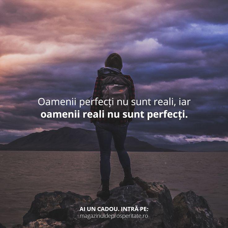 Caută unicitatea în cei din jur și nu perfecțiunea pentru că ea nu există. Există doar evoluție - să fii mai bun în fiecare zi.