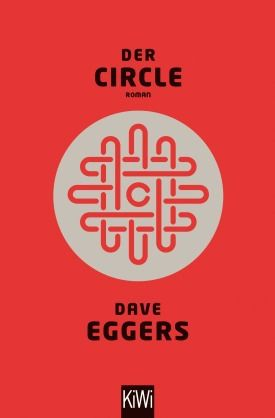 Dave Eggers - Der Circle  The 1984 of today