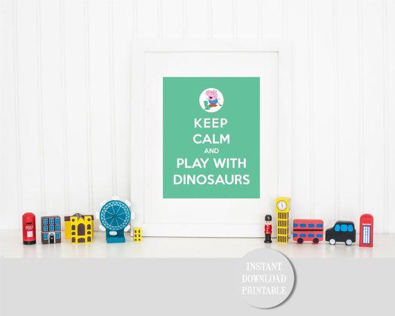 KEEP CALM GEORGE Pig Dinosaurs Peppa Printable by ColourMyRoom