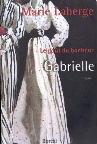 Gabrielle : Le goût du bonheur, tome 1: Amazon.ca: Marie Laberge: Books
