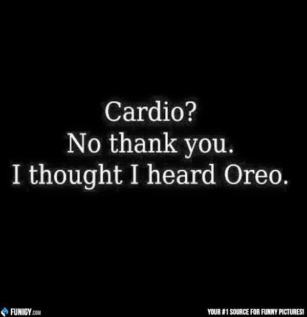 Cardio? No thank you. I thought I heard Oreo. (Funny Misc Pictures) - #cardio #exercise #oreo