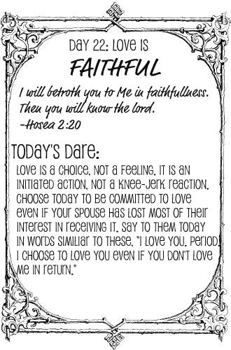 Wednesday, December 4, 2013 – Day 22: Love is Faithful This section reminded of the importance of loving God and loving others.  It should be our life's work.  Love is often a hard thin…