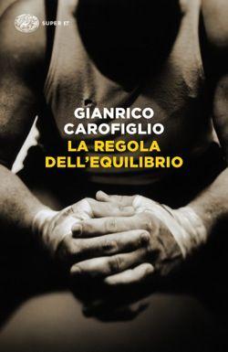 Gianrico Carofiglio, La regola dell'equilibrio, SUPER ET - DISPONIBILE ANCHE IN E-BOOK