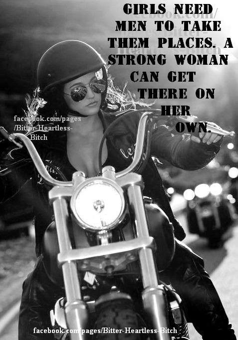Girls need men to take them places. A strong woman can get there on her own