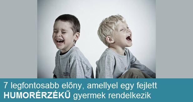 Az a gyerek, akinél a humorérzék felett, az rendelkezik egyfajta belső boldogsággal. Ezek a gyerekek kevésbé sebezhetőek és sérülékenyek...