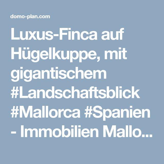 Luxus-Finca auf Hügelkuppe, mit gigantischem #Landschaftsblick #Mallorca #Spanien - Immobilien Mallorca : Domoplan - Palma