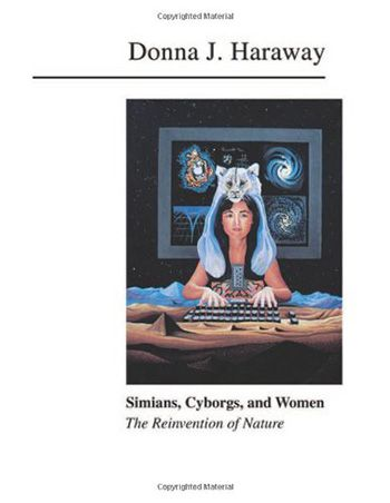 Haraway, Donna J.; Simians, Cyborgs, and Women: The reinvention of Nature (1991)