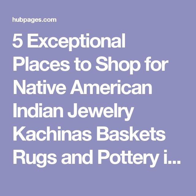 5 Exceptional Places to Shop for Native American Indian Jewelry Kachinas Baskets Rugs and Pottery in Sedona Arizona | hubpages
