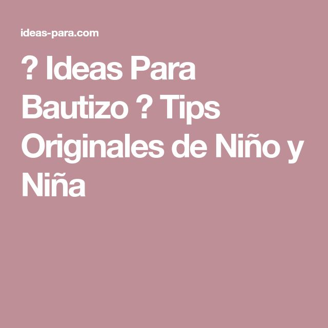 ▷ Ideas Para Bautizo ⇒ Tips Originales de Niño y Niña