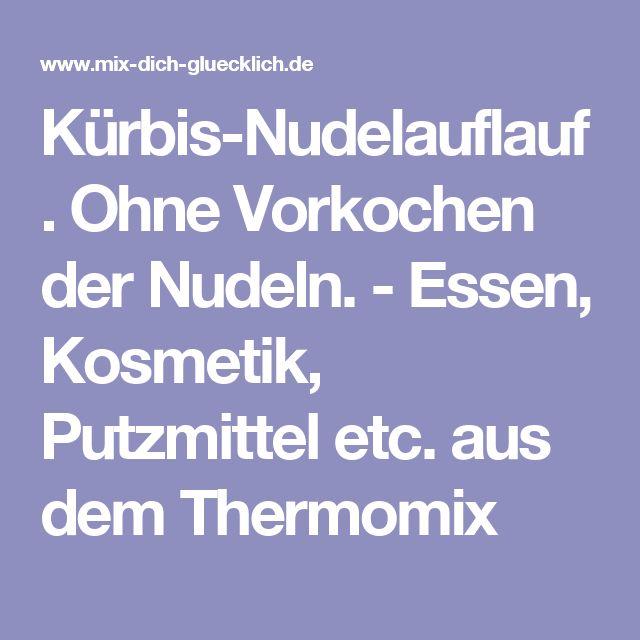 Kürbis-Nudelauflauf. Ohne Vorkochen der Nudeln. - Essen, Kosmetik, Putzmittel etc. aus dem Thermomix