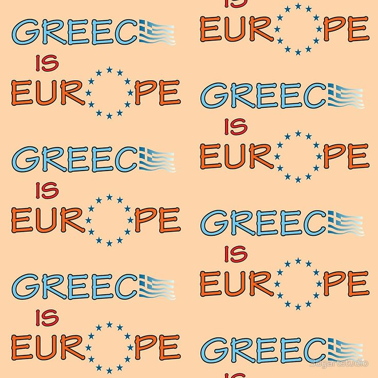 """""""Greece is Europe"""" slogan Available on Redbubble and Zazzle"""