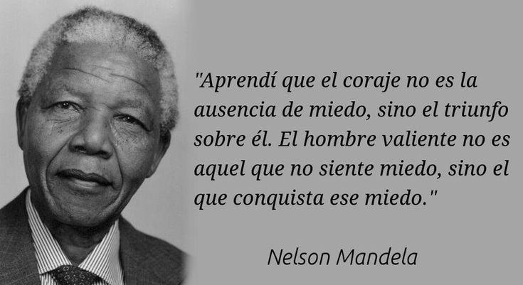 """""""Aprendí que el coraje no es la ausencia de miedo, sino el triunfo sobre él. El hombre valiente no es aquel que no siente miedo, sino el que conquista ese miedo"""".  - Nelson Mandela - Danos like en Facebook: https://www.facebook.com/valoresparatodalavida"""