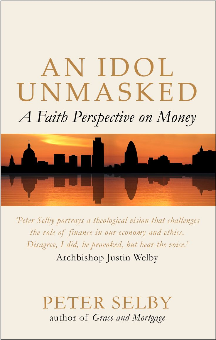 An Idol Unmasked: A Faith Perspective on Money by Peter Selby.  Published in August 2014.
