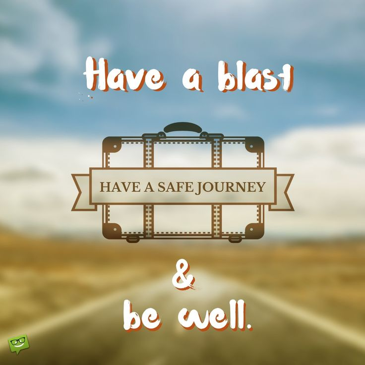 Have a safe journey. Have a blast and be well.