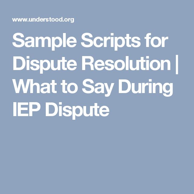 Sample Scripts for Dispute Resolution   What to Say During IEP Dispute
