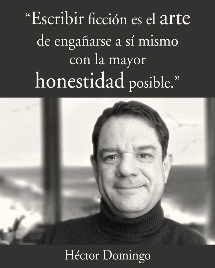 """#hectordomingo Frases de los libros de Héctor Domingo. """"Escribir ficción es el arte de engañarse a sí mismo con la mayor honestidad posible"""""""