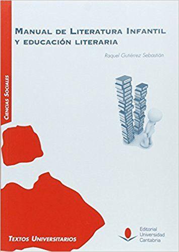 Manual de literatura infantil y educación literaria / Raquel Gutiérrez Sebastián - Santander : Editorial de la Universidad de Cantabria, D.L. 2016